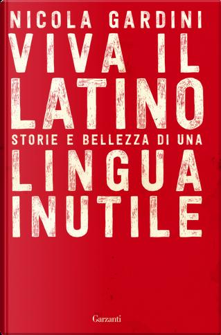 Viva il latino. Storie e bellezza di una lingua inutile by Nicola Gardini