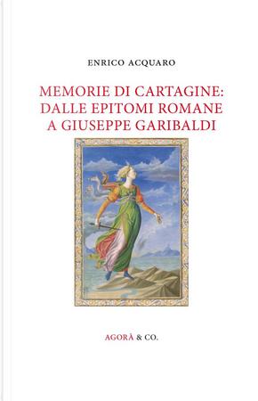 Memorie di Cartagine: dalle epitomi romane a Giuseppe Garibaldi by Enrico Acquaro