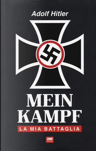 Mein Kampf. La mia battaglia by Adolf Hitler