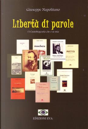 Libertà di parole. Un'autobiografia che è la mia by Giuseppe Napolitano