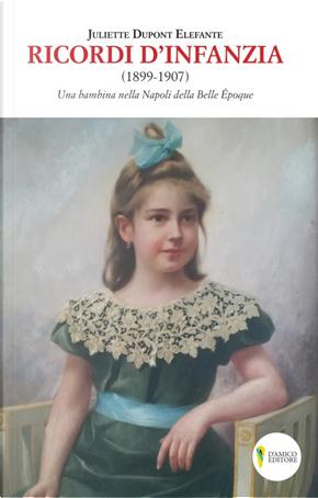 Ricordi d'infanzia 1899-1907. Una bambina nella Napoli della Bella Époque by Juliette Dupont Elefante