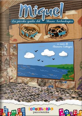 Miguel. La piccola guida del Museo Archeologico by Eleonora Cattogno