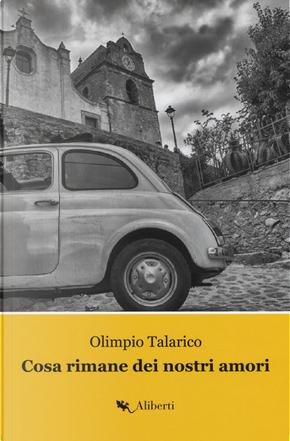 Cosa rimane dei nostri amori. La Trilogia di Caccuri. Vol. 1 by Olimpio Talarico