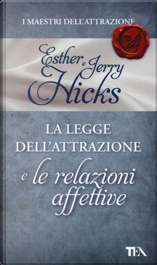 La legge dell'attrazione e le relazioni affettive by Esther Hicks, Jerry Hicks