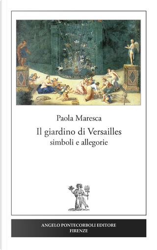 Il giardino di Versailles. Simboli e allegorie by Paola Maresca