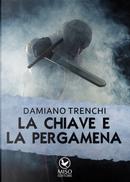 La chiave e la pergamena by Damiano Domenico Maria Trenchi