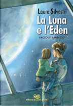 La Luna e l'Eden. Racconti fantastici by Laura Silvestri