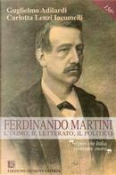 Ferdinando Martini. L'uomo, il letterato, il politico «Signor che l'Italia reverente onora» by Carlotta Lenzi Iacomelli, Guglielmo Adilardi
