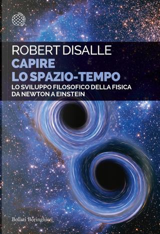 Capire lo spazio-tempo. Lo sviluppo filosofico della fisica da Newton a Einstein by Robert DiSalle