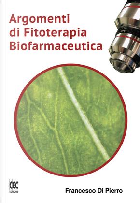 Argomenti di fitoterapia biofarmaceutica by Francesco Di Pierro