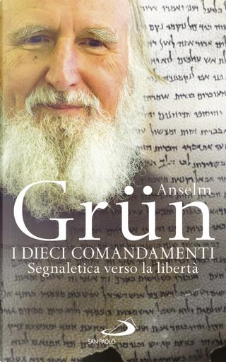 I dieci comandamenti. Segnaletica verso la libertà by Anselm Grun