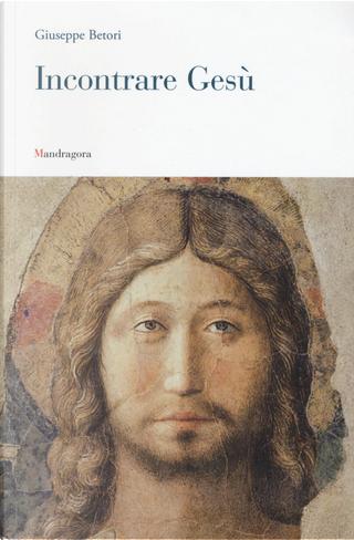 Incontrare Gesù. Lettera pastorale 2016 by Giuseppe Betori