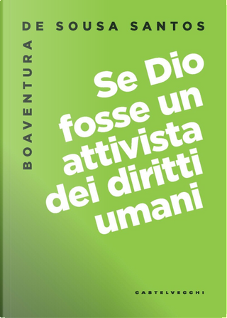Se Dio fosse un attivista dei diritti umani by Boaventura de Sousa Santos