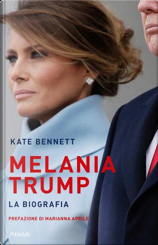 Melania Trump. La biografia by Kate Bennett