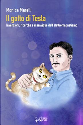 Il gatto di Tesla. Invernzioni, ricerche e meraviglie dell'elettromagnetismo by Monica Marelli