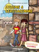 Insieme a Gerusalemme. Quaresima e Pasqua 2020. Sussidio di preghiera personale per ragazzi 11-14 anni. Vol. 3