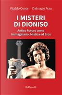 I misteri di Dioniso. Antico futuro come immaginario, mistica ed eros by Dalmazio Frau, Vitaldo Conte