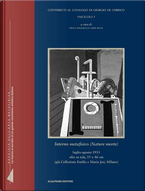 Interno metafisico (nature morte). Contributi al catalogo di Giorgio de Chirico. Fascicolo I by Gerd Roos, Paolo Baldacci
