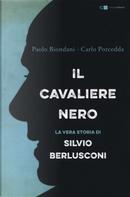 Il cavaliere nero. La vera storia di Silvio Berlusconi by Carlo Porcedda, Paolo Biondani