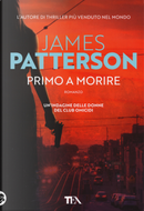 Primo a morire by James Patterson