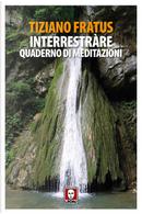 Interrestràre. Quaderno di meditazioni by Tiziano Fratus
