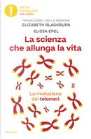 La scienza che allunga la vita. La rivoluzione dei telomeri by Elissa Epel, Elizabeth Blackburn