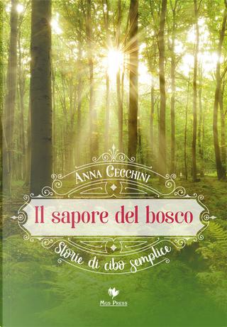 Il sapore del bosco. Storie di cibo semplice by Anna Cecchini