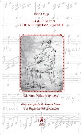 ... E quel suon che nell'anima se sente. Omaggio a Giovanni Vailati (1815-1890) by Paolo Origgi