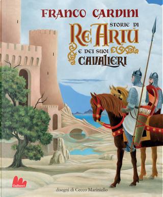 Storie di re Artù e dei suoi cavalieri by Franco Cardini