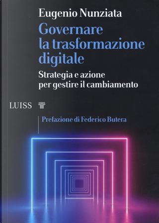 Governare la trasformazione digitale. Strategia e azioni per gestire il cambiamento by Eugenio Nunziata