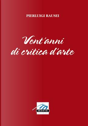 Vent'anni di critica d'arte by Pierluigi Rausei