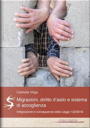 Migrazioni, Diritto d'asilo e sistema d'accoglienza.. Una riflessione sul concetto d'integrazione e sulle conseguenze della Legge 132/2018. by Carmela Virga
