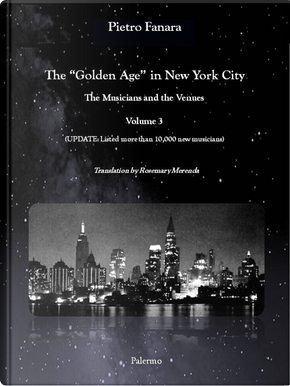 The «Golden Age» in New York City. The Musicians and the Venues. Vol. 3 by Pietro Fanara