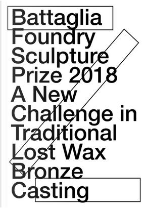 Battaglia foundry sculpture prize 2018. A new challenge in traditional lost wax bronze casting