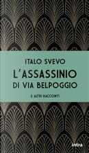 L'assassinio di via Belpoggio e altri racconti by Italo Svevo