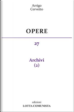 Opere. Vol. 27: Archivi by Arrigo Cervetto