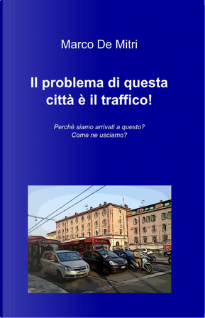 Il problema di questa città è il traffico! by Marco De Mitri