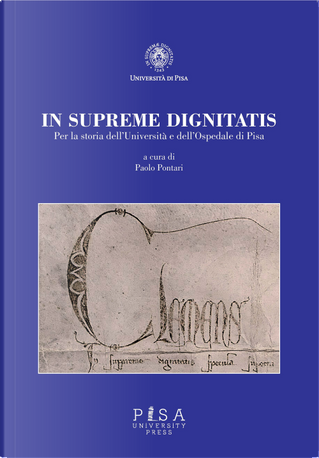 In supremae dignitatis. Per la storia dell'Università e dell'Ospedale di Pisa