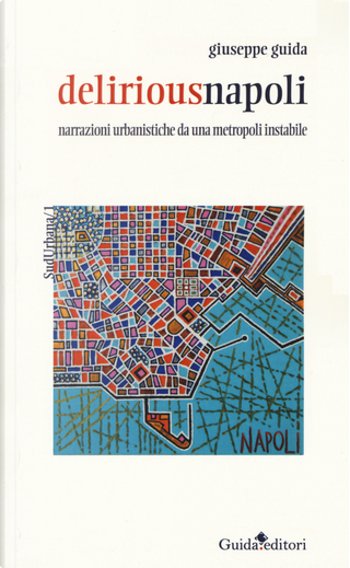 Deliriousnapoli. Narrazioni urbanistiche da una metropoli instabile by Giuseppe Guida