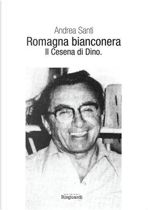 Romagna bianconera. Il Cesena di Dino by Andrea Santi