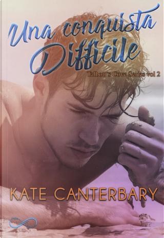 Una conquista difficile. Talbott's Cove series. Vol. 2 by Kate Canterbary