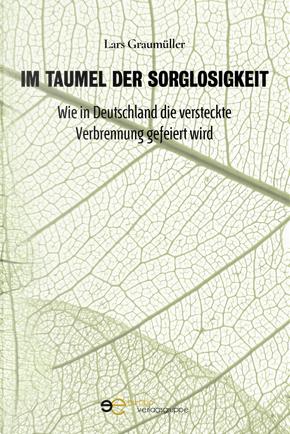 Im Taumel der Sorglosigkeit. Wie in Deutschland die versteckte Verbrennung gefeiert wird by Lars Graumüller