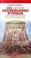 101 luoghi archeologici d'Italia dove andare almeno una volta nella vita by Stefano Ardito