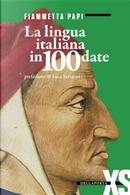 La lingua italiana in 100 date by Fiammetta Papi