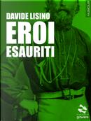 Eroi esauriti by Davide Lisino