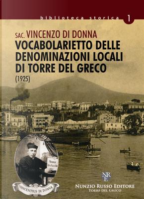 Vocabolarietto delle denominazioni locali di Torre del Greco (rist. anast. 1925) by Vincenzo Di Donna