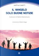 Il Vangelo: solo buone notizie by Martina Ciabatti