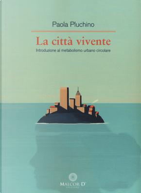 La città vivente. Introduzione al metabolismo urbano circolare by Paola Pluchino