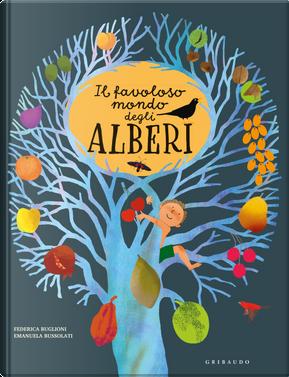 Il favoloso mondo degli alberi by Emanuela Bussolati, Federica Buglioni