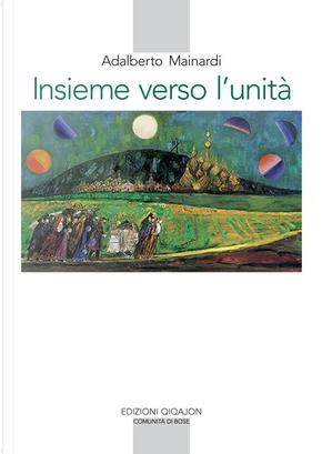 Insieme verso l'unità. L'esperienza monastica e il cammino ecumenico by Adalberto Mainardi